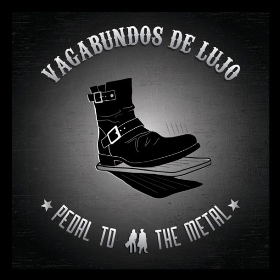 ​​Vagabundos de Lujo - Pedal To The Metal